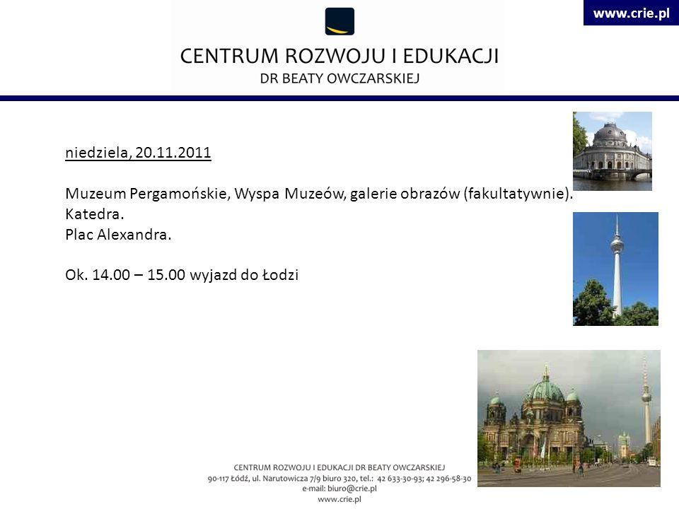 www.crie.pl niedziela, 20.11.2011 Muzeum Pergamońskie, Wyspa Muzeów, galerie obrazów (fakultatywnie).