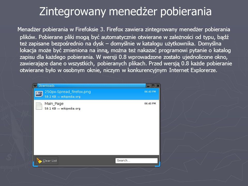 Zintegrowany menedżer pobierania Menadżer pobierania w Firefoksie 3. Firefox zawiera zintegrowany menedżer pobierania plików. Pobierane pliki mogą być