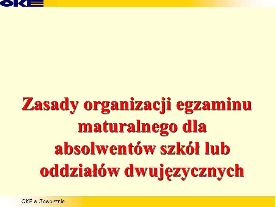 OKE w Jaworznie Zasady organizacji egzaminu maturalnego dla absolwentów szkół lub oddziałów dwujęzycznych