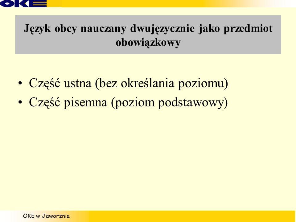 Język obcy nauczany dwujęzycznie jako przedmiot obowiązkowy Część ustna (bez określania poziomu) Część pisemna (poziom podstawowy)