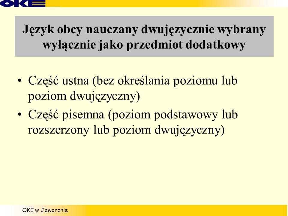 OKE w Jaworznie Język obcy nauczany dwujęzycznie wybrany wyłącznie jako przedmiot dodatkowy Część ustna (bez określania poziomu lub poziom dwujęzyczny