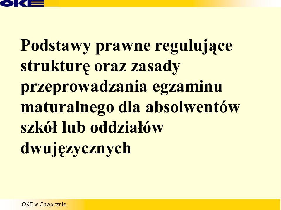 OKE w Jaworznie Podstawy prawne regulujące strukturę oraz zasady przeprowadzania egzaminu maturalnego dla absolwentów szkół lub oddziałów dwujęzycznyc