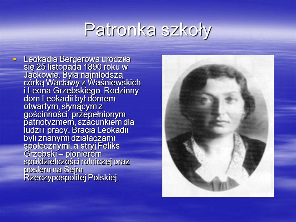 Patronka szkoły Leokadia Bergerowa urodziła się 25 listopada 1890 roku w Jackowie. Była najmłodszą córką Wacławy z Waśniewskich i Leona Grzebskiego. R