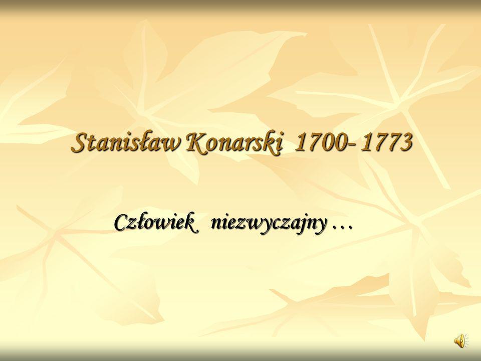 Stanisław Konarski 1700- 1773 Człowiek niezwyczajny …