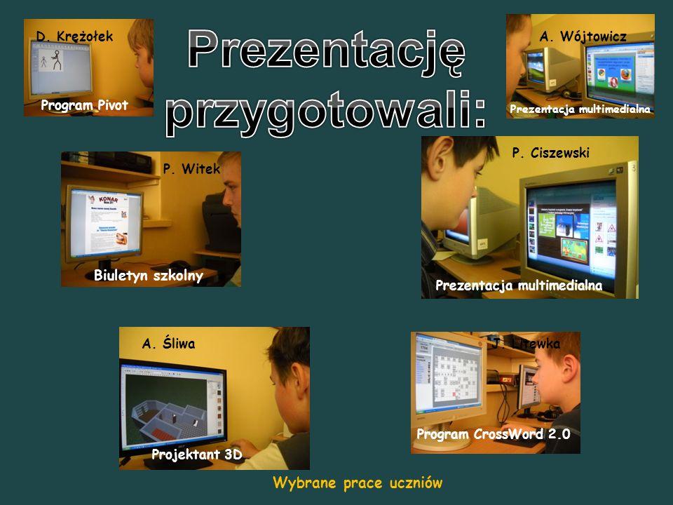 A.Wójtowicz Prezentacja multimedialna P. Ciszewski Prezentacja multimedialna D.
