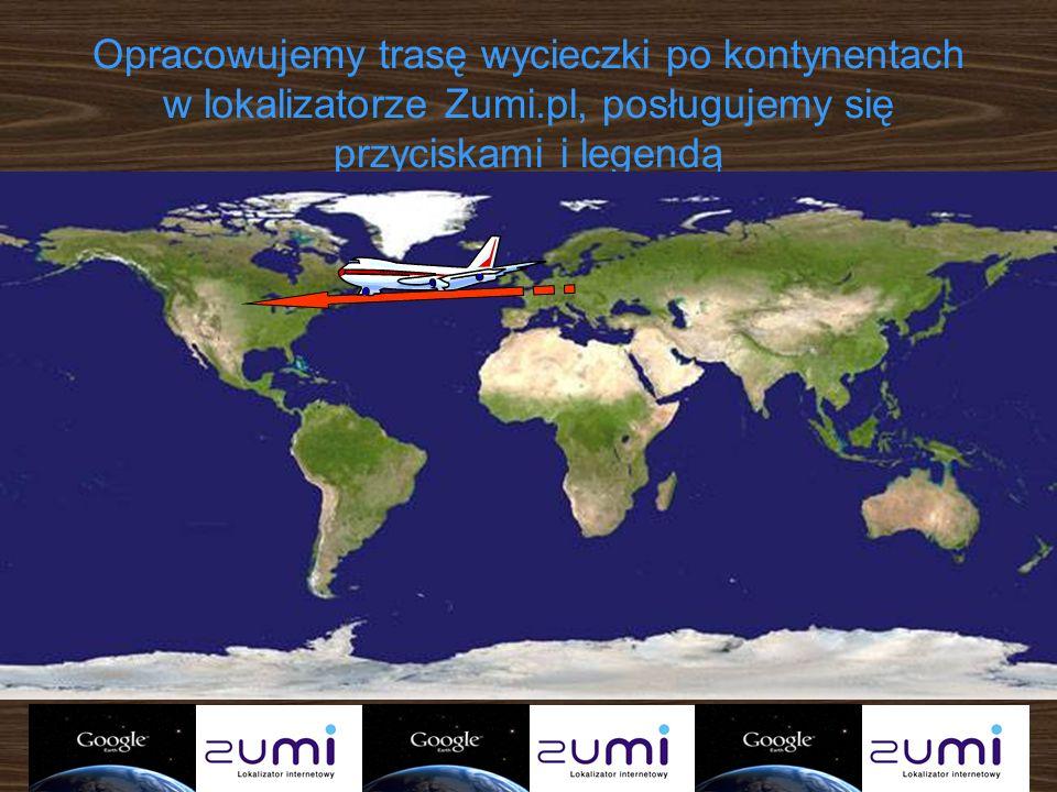 Opracowujemy trasę wycieczki po kontynentach w lokalizatorze Zumi.pl, posługujemy się przyciskami i legendą