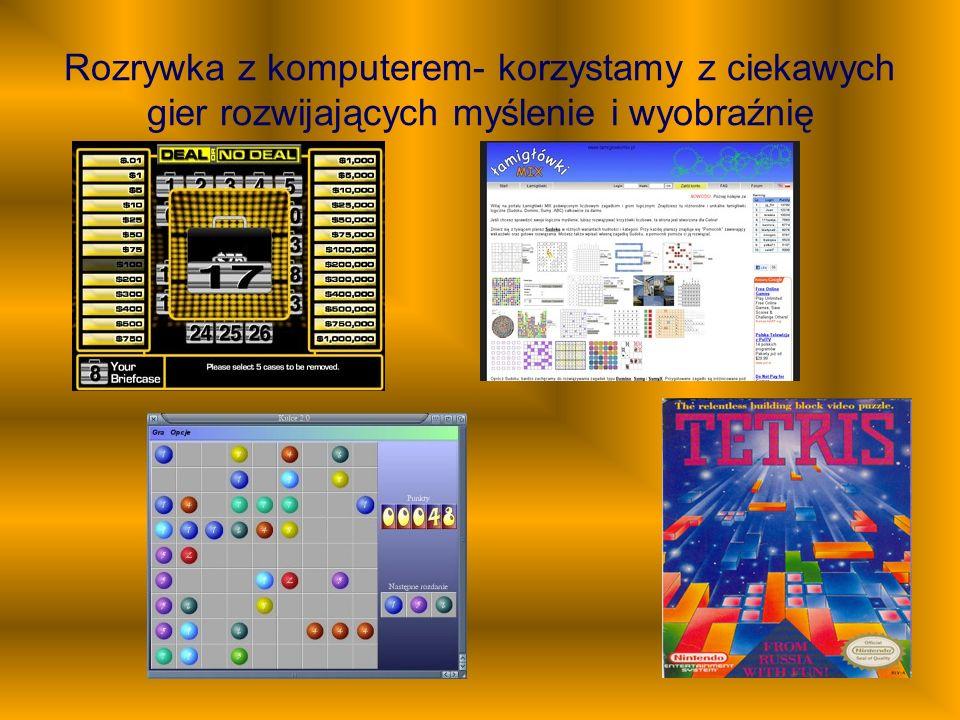 Rozrywka z komputerem- korzystamy z ciekawych gier rozwijających myślenie i wyobraźnię