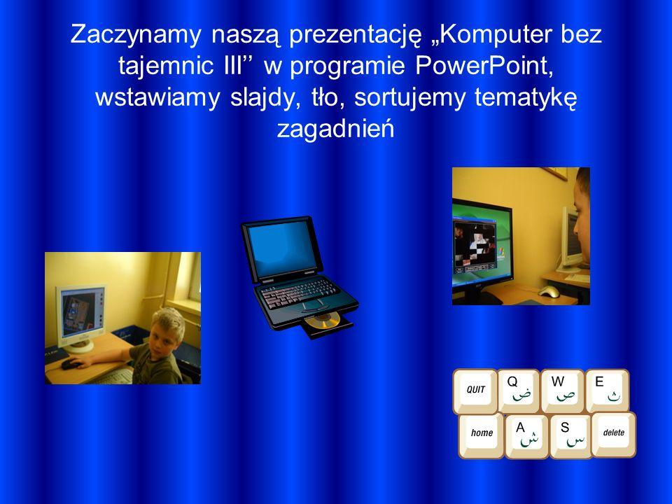 Zaczynamy naszą prezentację Komputer bez tajemnic III w programie PowerPoint, wstawiamy slajdy, tło, sortujemy tematykę zagadnień