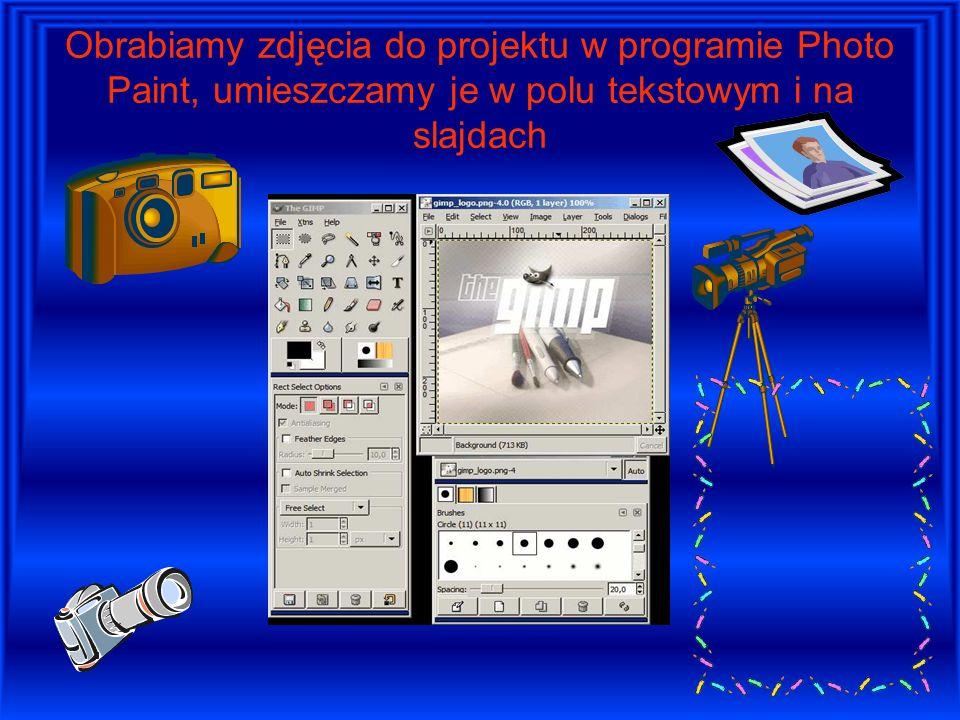 Obrabiamy zdjęcia do projektu w programie Photo Paint, umieszczamy je w polu tekstowym i na slajdach