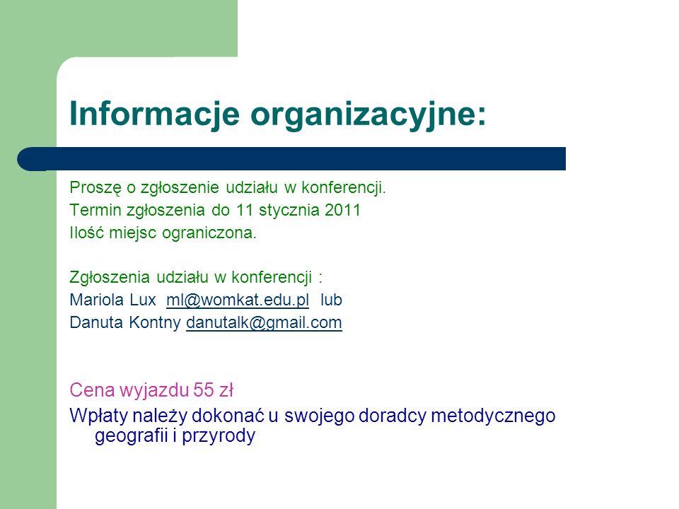 Informacje organizacyjne: Proszę o zgłoszenie udziału w konferencji. Termin zgłoszenia do 11 stycznia 2011 Ilość miejsc ograniczona. Zgłoszenia udział