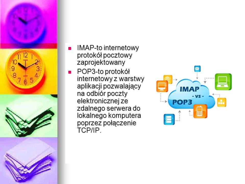 IMAP-to internetowy protokół pocztowy zaprojektowany IMAP-to internetowy protokół pocztowy zaprojektowany POP3-to protokół internetowy z warstwy aplik