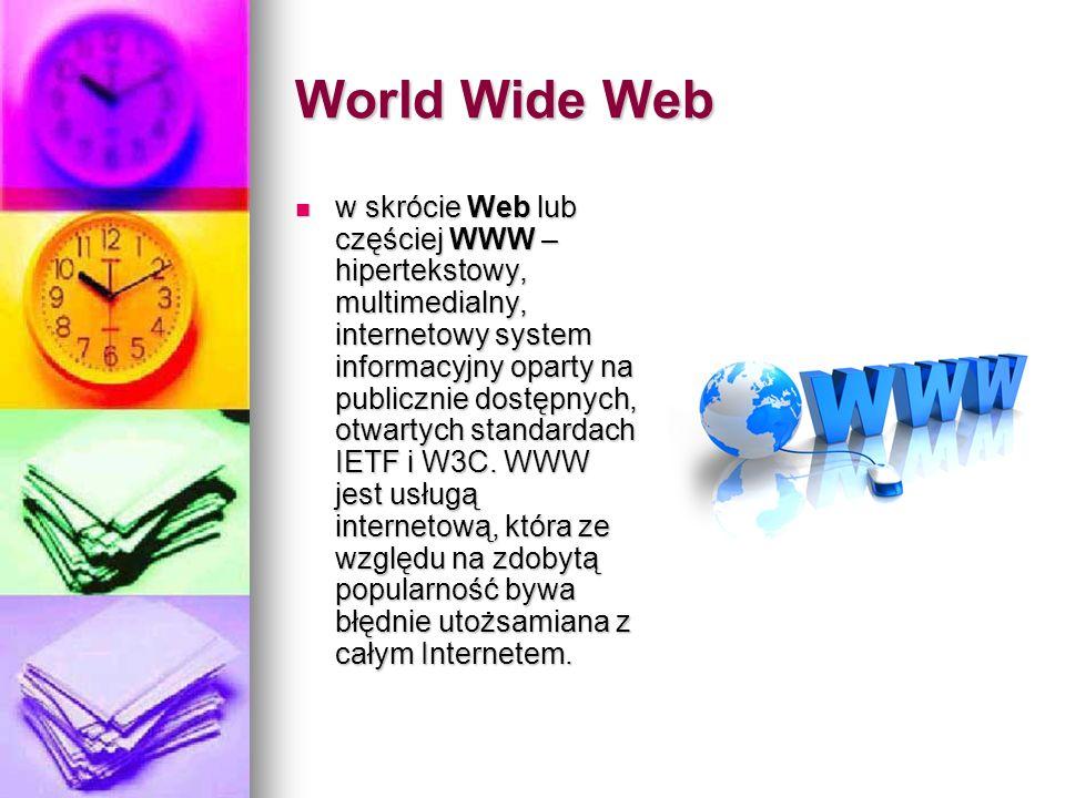 World Wide Web w skrócie Web lub częściej WWW – hipertekstowy, multimedialny, internetowy system informacyjny oparty na publicznie dostępnych, otwarty