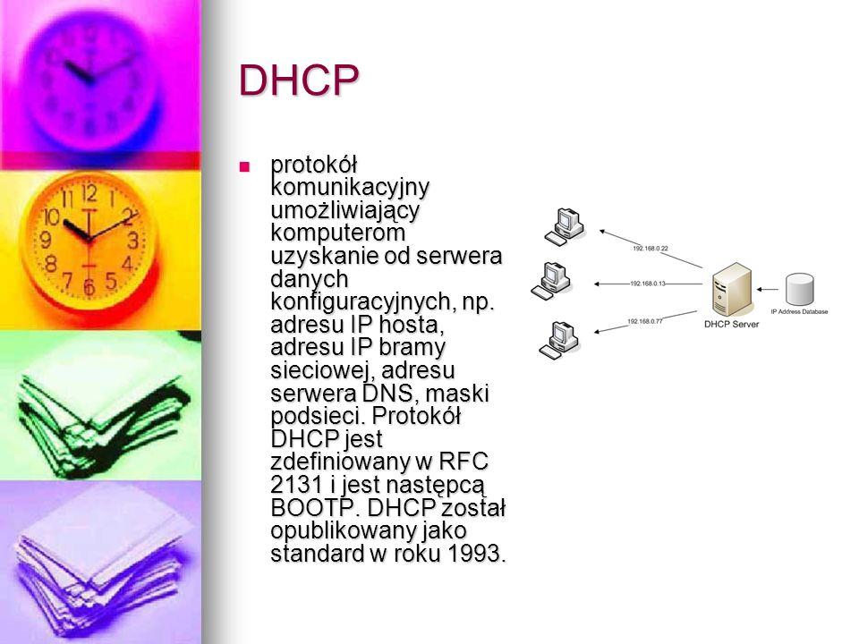DHCP protokół komunikacyjny umożliwiający komputerom uzyskanie od serwera danych konfiguracyjnych, np. adresu IP hosta, adresu IP bramy sieciowej, adr