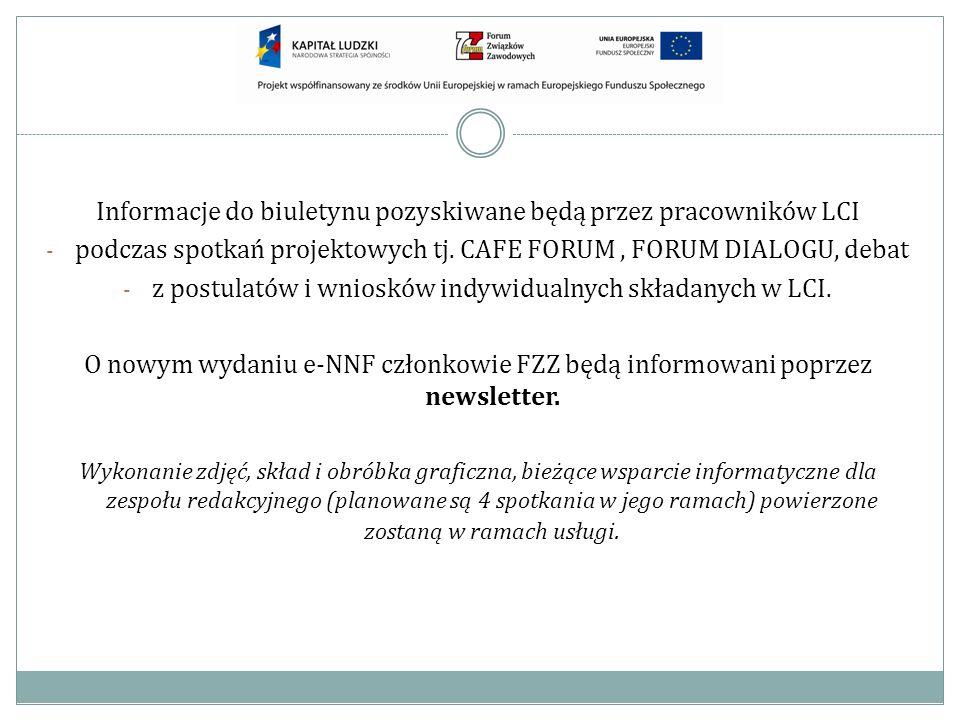 Informacje do biuletynu pozyskiwane będą przez pracowników LCI - podczas spotkań projektowych tj. CAFE FORUM, FORUM DIALOGU, debat - z postulatów i wn