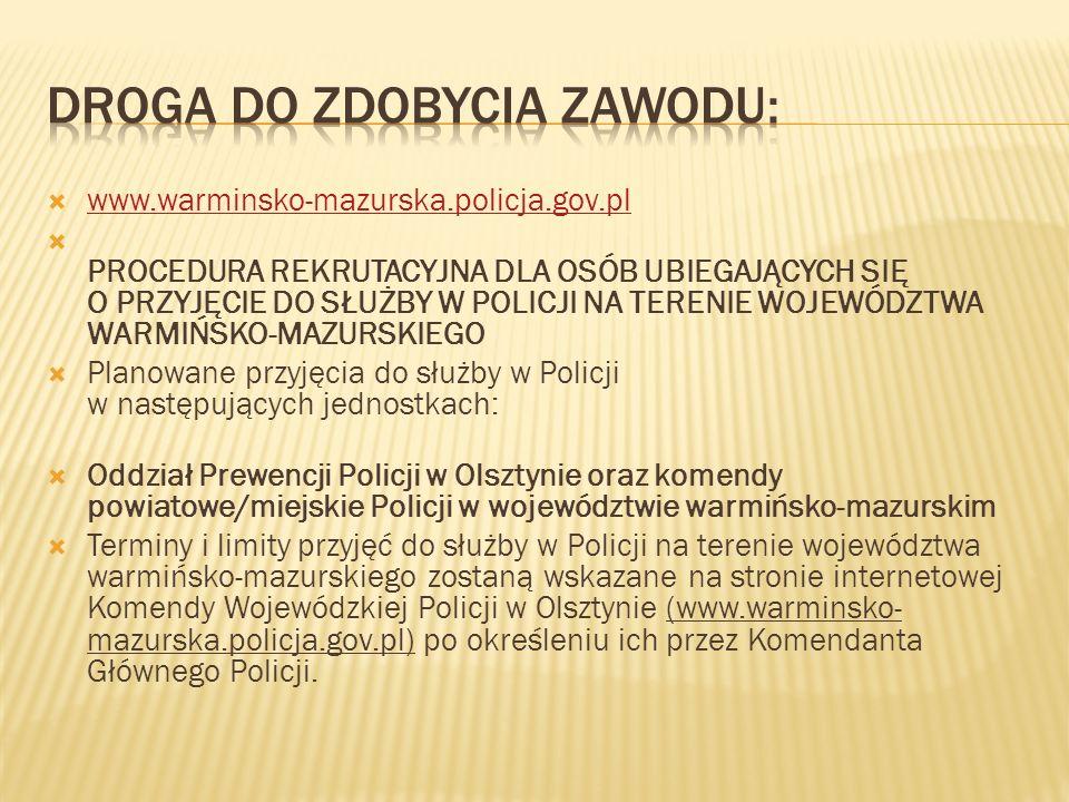 www.warminsko-mazurska.policja.gov.pl PROCEDURA REKRUTACYJNA DLA OSÓB UBIEGAJĄCYCH SIĘ O PRZYJĘCIE DO SŁUŻBY W POLICJI NA TERENIE WOJEWÓDZTWA WARMIŃSK