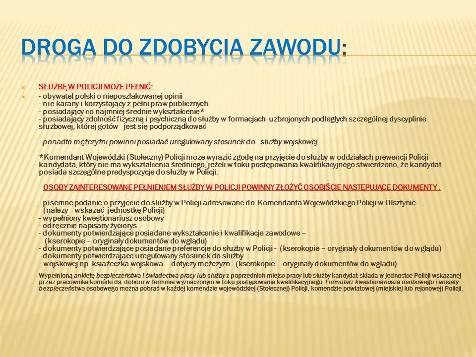 SŁUŻBĘ W POLICJI MOŻE PEŁNIĆ: - obywatel polski o nieposzlakowanej opinii - nie karany i korzystający z pełni praw publicznych - posiadający co najmni