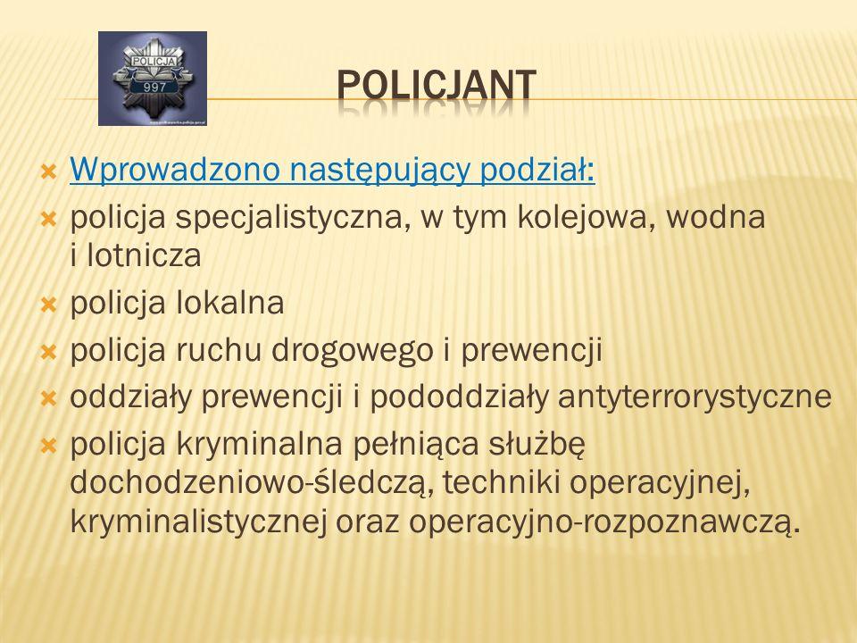 Wprowadzono następujący podział: policja specjalistyczna, w tym kolejowa, wodna i lotnicza policja lokalna policja ruchu drogowego i prewencji oddział