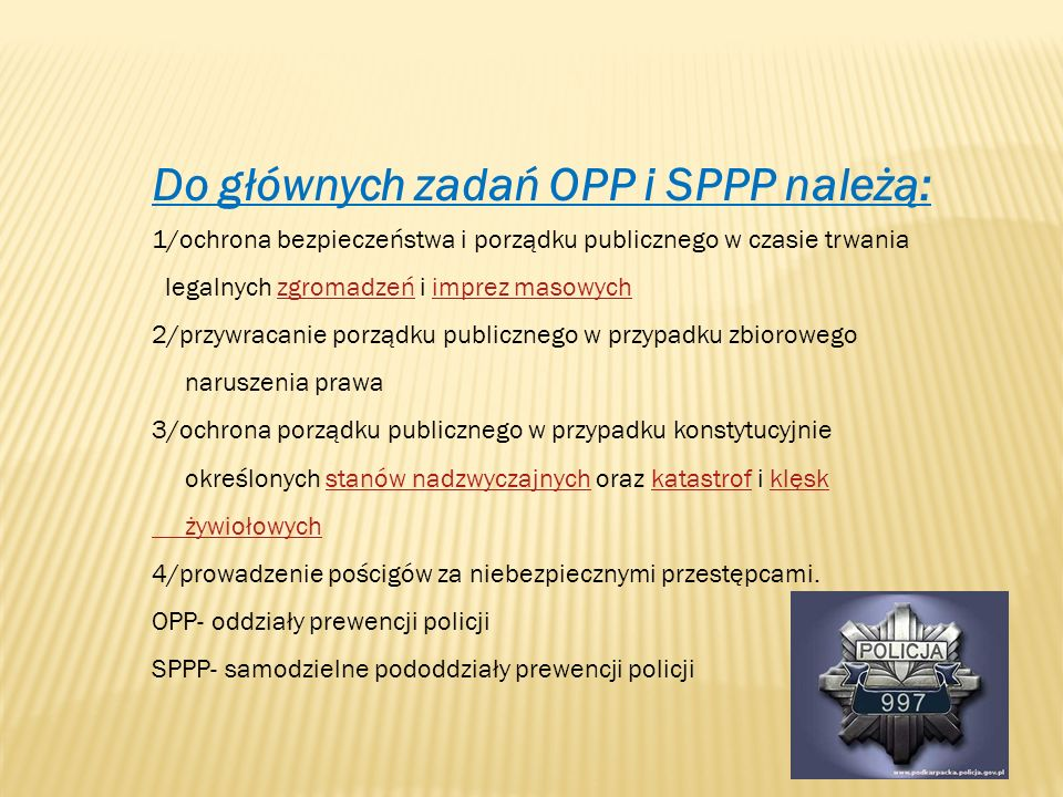 Do głównych zadań OPP i SPPP należą: 1/ochrona bezpieczeństwa i porządku publicznego w czasie trwania legalnych zgromadzeń i imprez masowychzgromadzeń