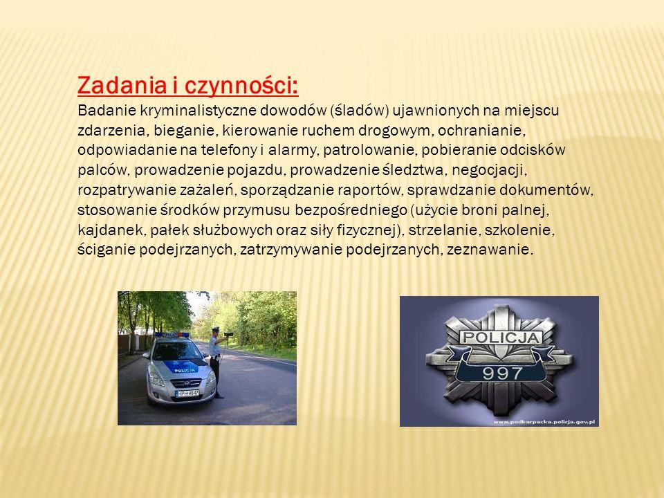 Zadania i czynności: Badanie kryminalistyczne dowodów (śladów) ujawnionych na miejscu zdarzenia, bieganie, kierowanie ruchem drogowym, ochranianie, od