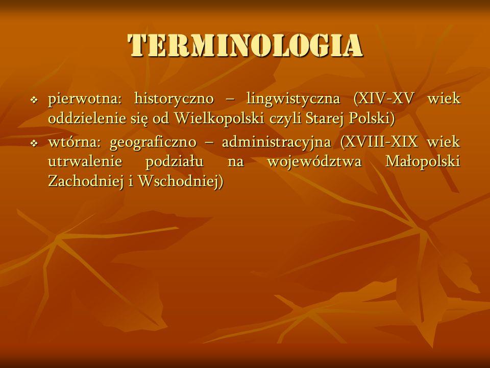 TERMINOLOGIA pierwotna: historyczno – lingwistyczna (XIV-XV wiek oddzielenie się od Wielkopolski czyli Starej Polski) pierwotna: historyczno – lingwis