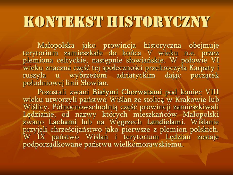 KONTEKST HISTORYCZNY Małopolska jako prowincja historyczna obejmuje terytorium zamieszkałe do końca V wieku n.e. przez plemiona celtyckie, następnie s