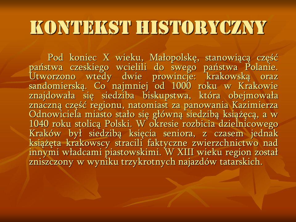 KONTEKST HISTORYCZNY Pod koniec X wieku, Małopolskę, stanowiącą część państwa czeskiego wcielili do swego państwa Polanie. Utworzono wtedy dwie prowin