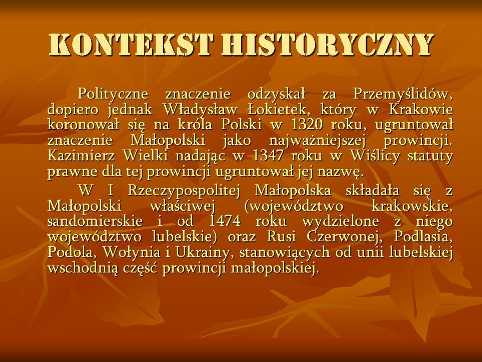 KONTEKST HISTORYCZNY Polityczne znaczenie odzyskał za Przemyślidów, dopiero jednak Władysław Łokietek, który w Krakowie koronował się na króla Polski