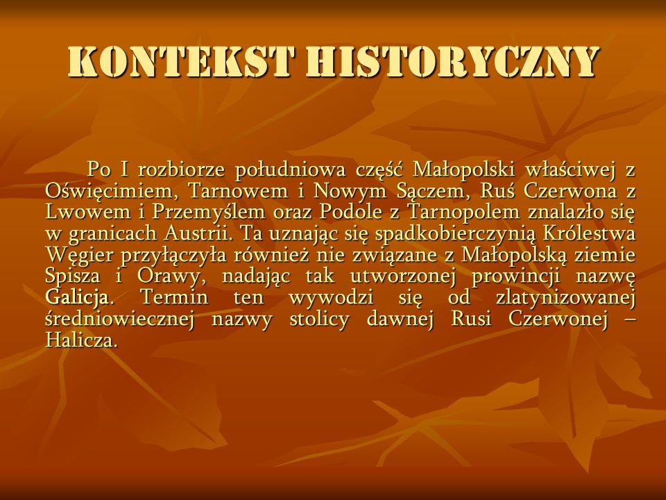 KONTEKST HISTORYCZNY Po I rozbiorze południowa część Małopolski właściwej z Oświęcimiem, Tarnowem i Nowym Sączem, Ruś Czerwona z Lwowem i Przemyślem o