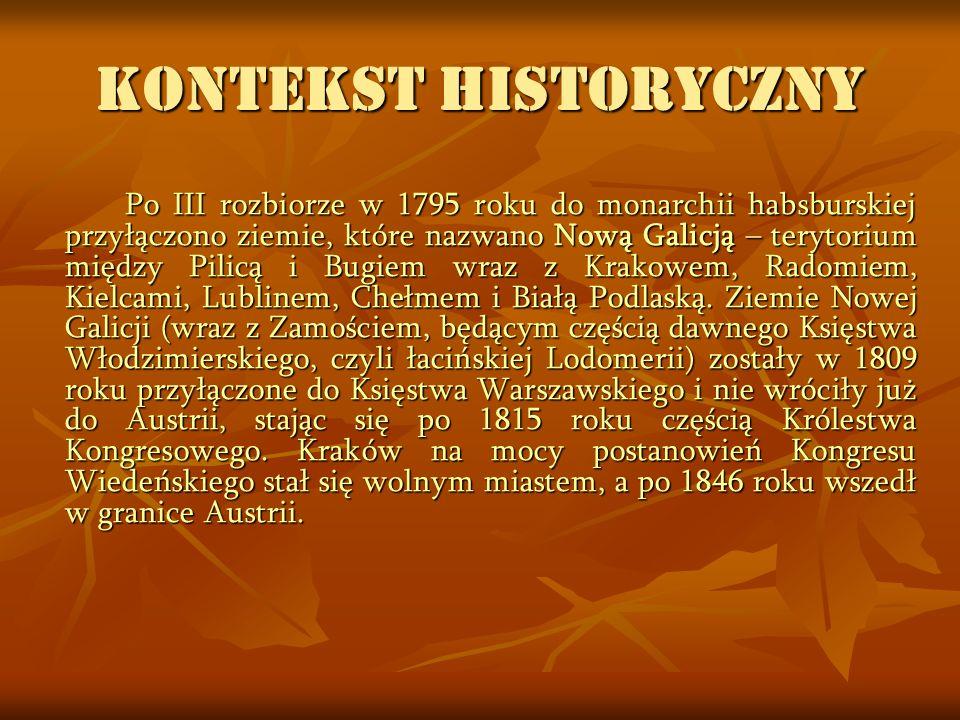 KONTEKST HISTORYCZNY Po III rozbiorze w 1795 roku do monarchii habsburskiej przyłączono ziemie, które nazwano Nową Galicją – terytorium między Pilicą