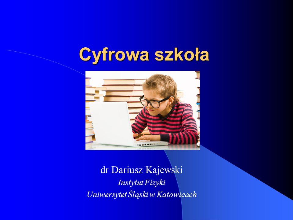 Cyfrowa szkoła dr Dariusz Kajewski Instytut Fizyki Uniwersytet Śląski w Katowicach