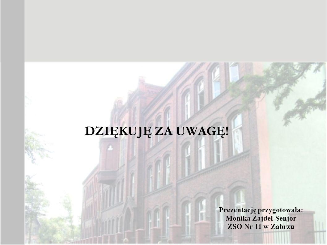 DZIĘKUJĘ ZA UWAGĘ! Prezentację przygotowała: Monika Zajdel-Senjor ZSO Nr 11 w Zabrzu