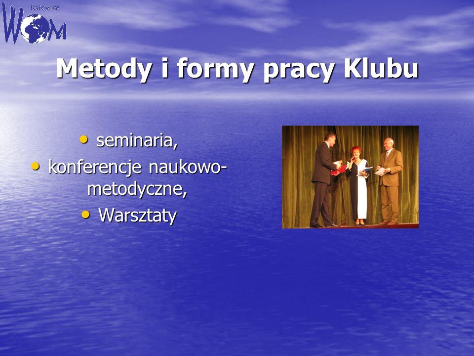 Metody i formy pracy Klubu seminaria, seminaria, konferencje naukowo- metodyczne, konferencje naukowo- metodyczne, Warsztaty Warsztaty