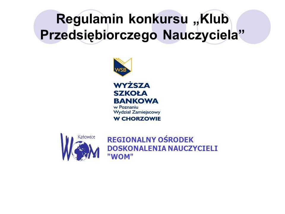 Regulamin konkursu Klub Przedsiębiorczego Nauczyciela REGIONALNY OŚRODEK DOSKONALENIA NAUCZYCIELI WOM