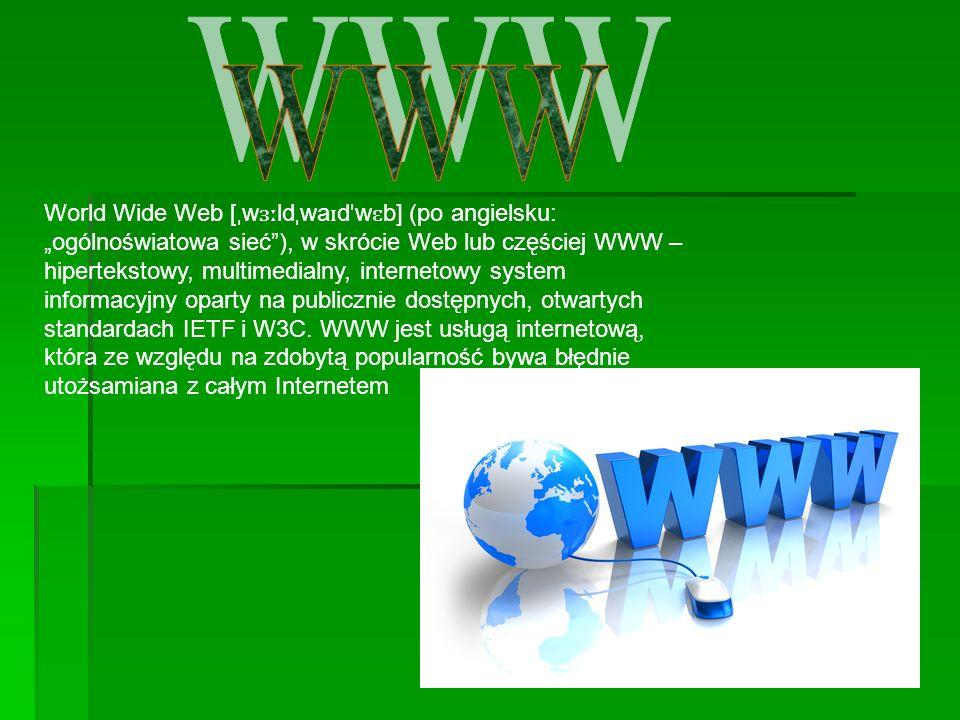 World Wide Web [ ˌ w ɜː ld ˌ wa ɪ d ˈ w ɛ b] (po angielsku: ogólnoświatowa sieć), w skrócie Web lub częściej WWW – hipertekstowy, multimedialny, internetowy system informacyjny oparty na publicznie dostępnych, otwartych standardach IETF i W3C.