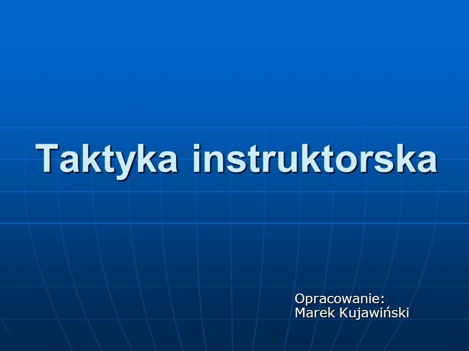 Taktyka instruktorska Opracowanie: Marek Kujawiński