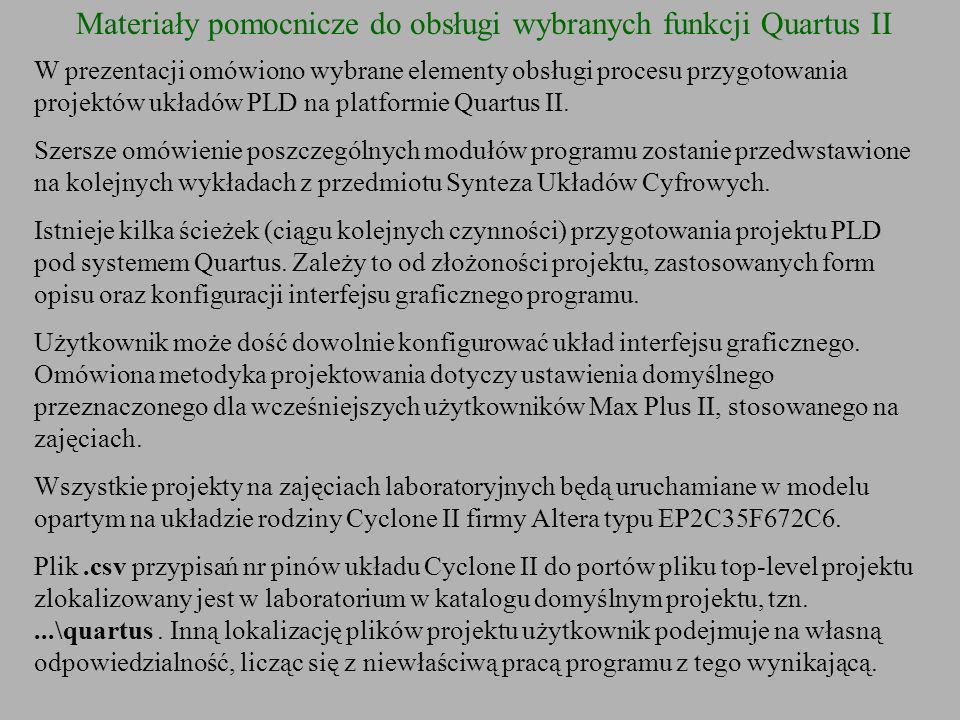 Hierarchia projektu w Quartus II Projekt w Quartus II stanowi zespół plików opisujących strukturę układu, sposób opisu jego funkcji, połączenia z otoczeniem, pliki źródłowe, wyniki symulacji oraz pliki programatora.