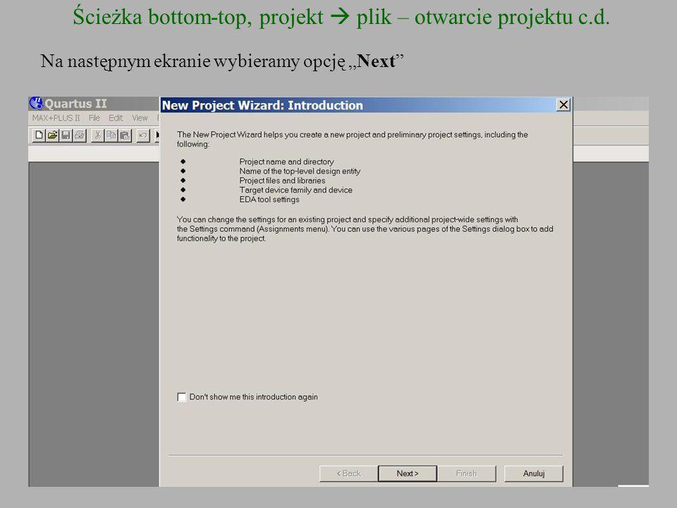 Ścieżka bottom-top, projekt plik – otwarcie projektu c.d. Na następnym ekranie wybieramy opcję Next