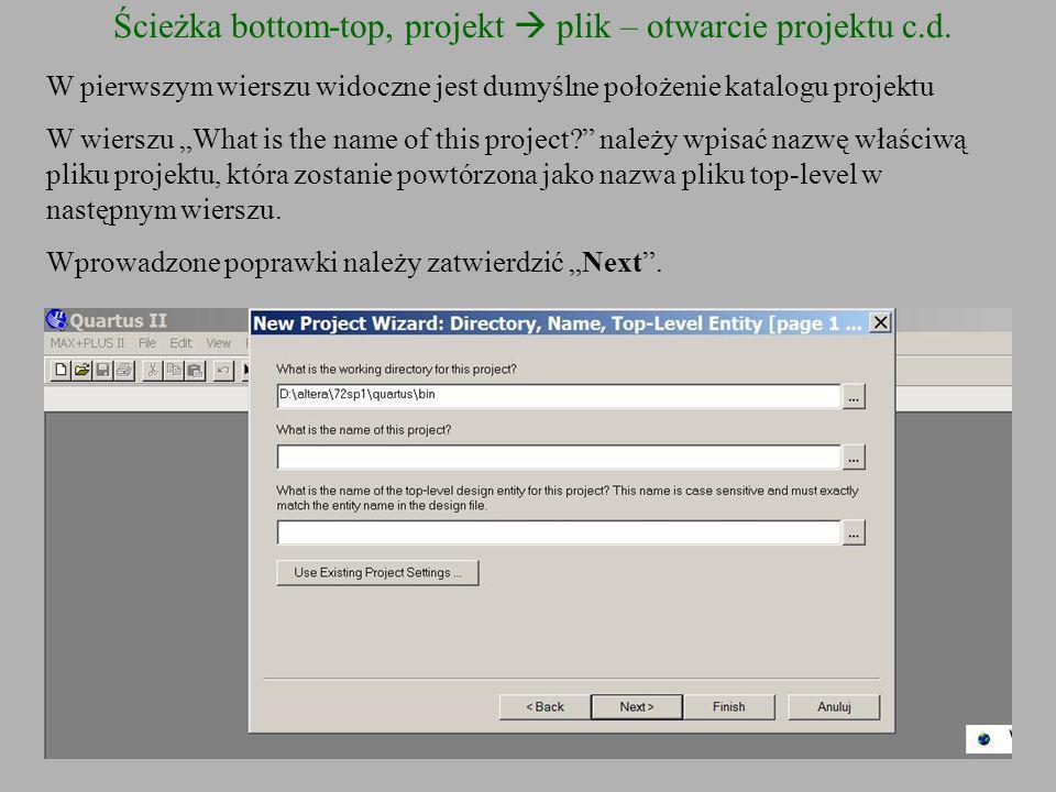 Ścieżka bottom-top, projekt plik – otwarcie projektu c.d. W pierwszym wierszu widoczne jest dumyślne położenie katalogu projektu W wierszu What is the