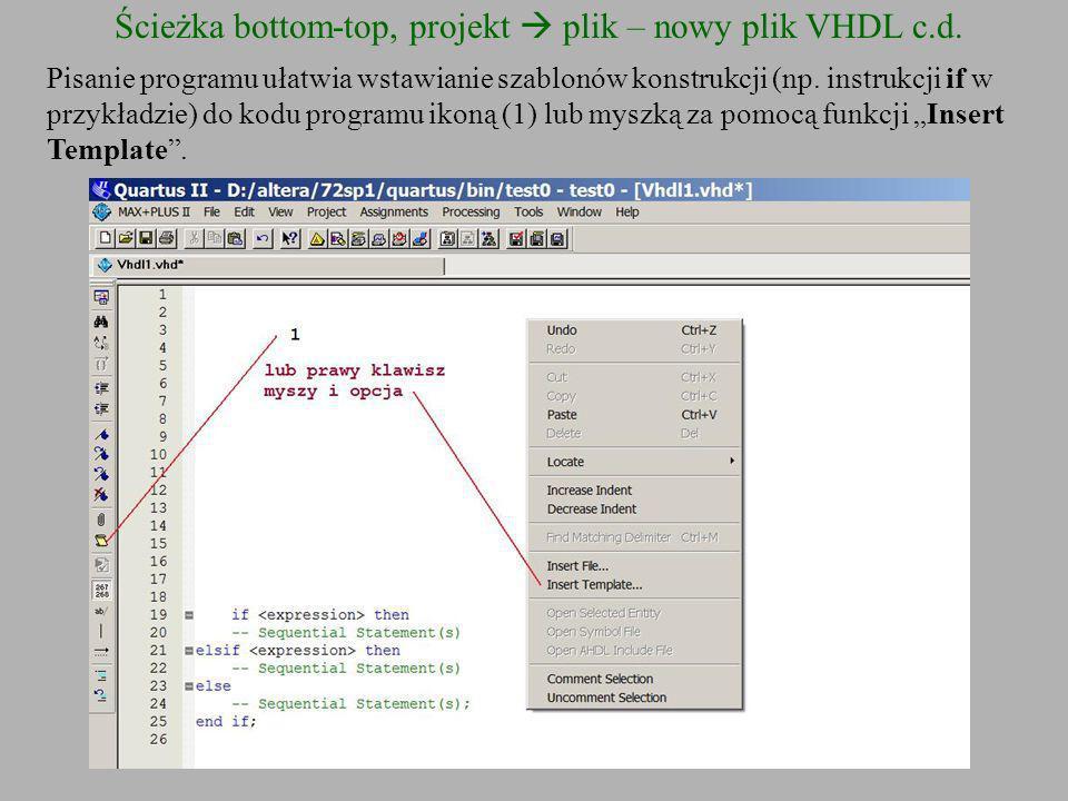 Ścieżka bottom-top, projekt plik – nowy plik VHDL c.d. Pisanie programu ułatwia wstawianie szablonów konstrukcji (np. instrukcji if w przykładzie) do