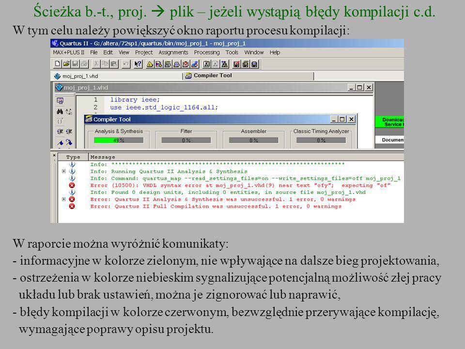 Ścieżka b.-t., proj. plik – jeżeli wystąpią błędy kompilacji c.d. W tym celu należy powiększyć okno raportu procesu kompilacji: W raporcie można wyróż