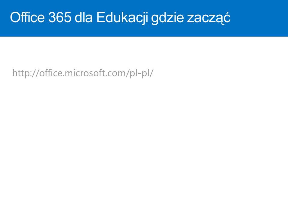 Office 365 dla Edukacji gdzie zacząć http://office.microsoft.com/pl-pl/