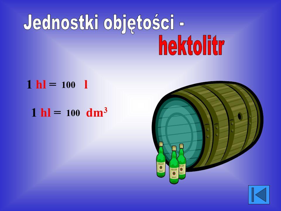Jeden litr ma objętość równą 1 dm 3 1 LITR 1 dm 3 1 l = 1 dm 3 1 l = 1000 ml 100 l to...