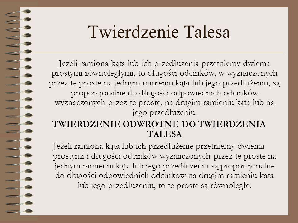 Twierdzenie Talesa Jeżeli ramiona kąta lub ich przedłużenia przetniemy dwiema prostymi równoległymi, to długości odcinków, w wyznaczonych przez te pro