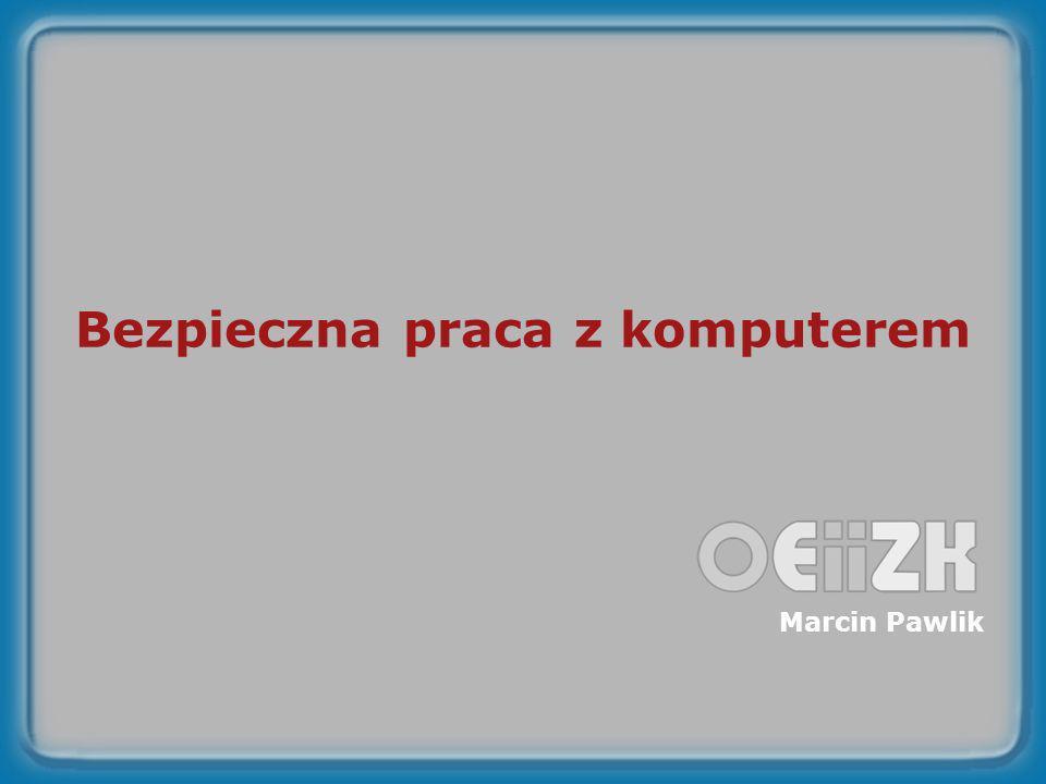 Bezpieczna praca z komputerem Marcin Pawlik