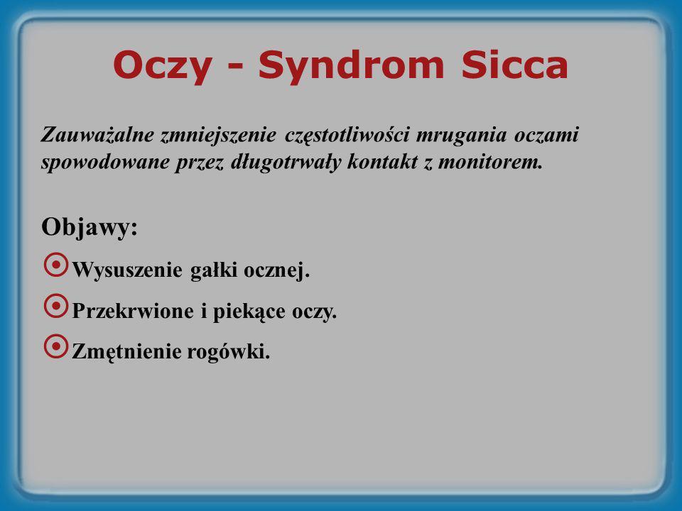 Oczy - Syndrom Sicca Objawy: Wysuszenie gałki ocznej. Przekrwione i piekące oczy. Zmętnienie rogówki. Zauważalne zmniejszenie częstotliwości mrugania