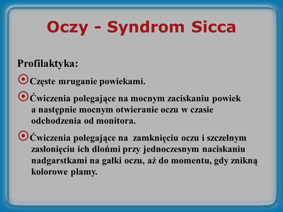 Oczy - Syndrom Sicca Profilaktyka: Częste mruganie powiekami. Ćwiczenia polegające na mocnym zaciskaniu powiek a następnie mocnym otwieranie oczu w cz