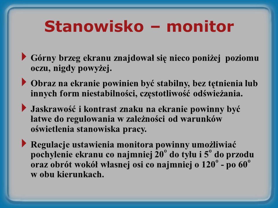 Stanowisko – monitor Górny brzeg ekranu znajdował się nieco poniżej poziomu oczu, nigdy powyżej. Obraz na ekranie powinien być stabilny, bez tętnienia