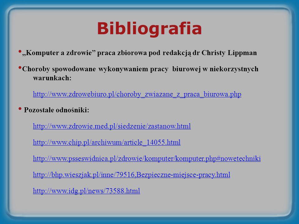 Bibliografia Komputer a zdrowie praca zbiorowa pod redakcją dr Christy Lippman Choroby spowodowane wykonywaniem pracy biurowej w niekorzystnych warunk