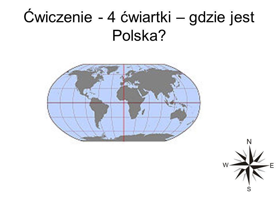 Ćwiczenie - 4 ćwiartki – gdzie jest Polska?