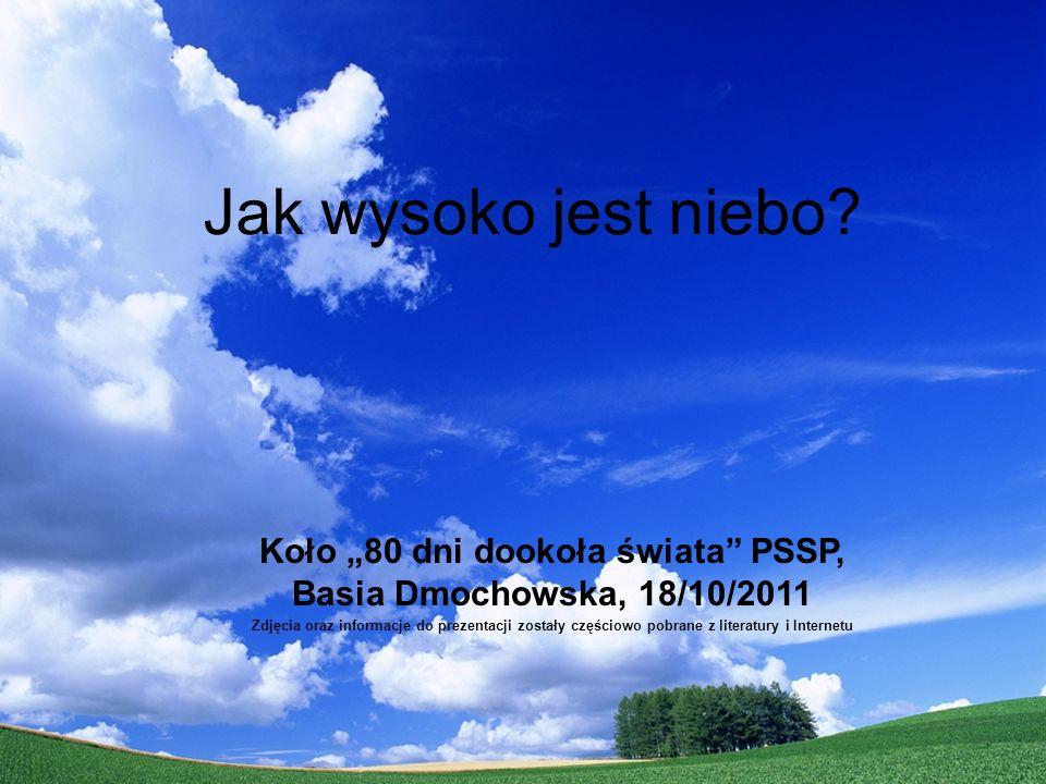 Jak wysoko jest niebo? Koło 80 dni dookoła świata PSSP, Basia Dmochowska, 18/10/2011 Zdjęcia oraz informacje do prezentacji zostały częściowo pobrane
